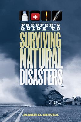 Prepper's Guide to Surviving Natural Disasters By Nowka, James D.